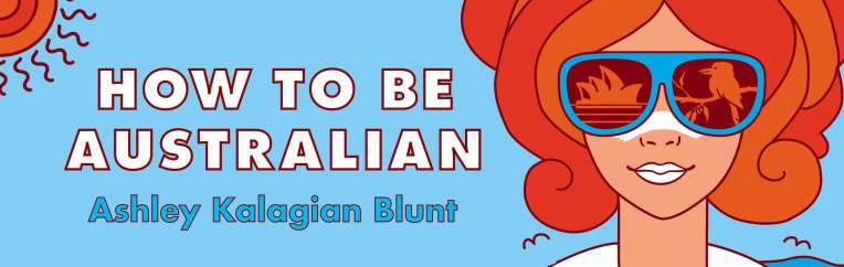 How to Be Australian by Ashley Kalagian Blunt blue banner